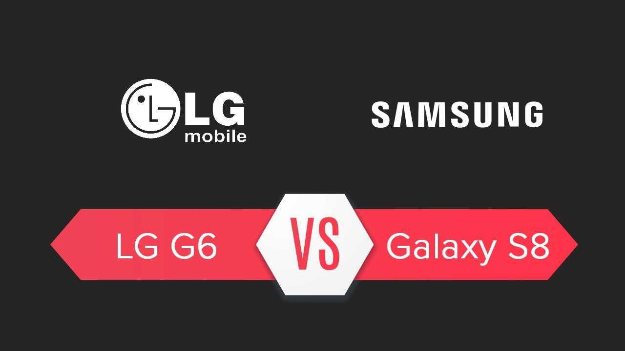 LG G6 và Samsung Galaxy S8 dự kiến ngày ra mắt thị trường