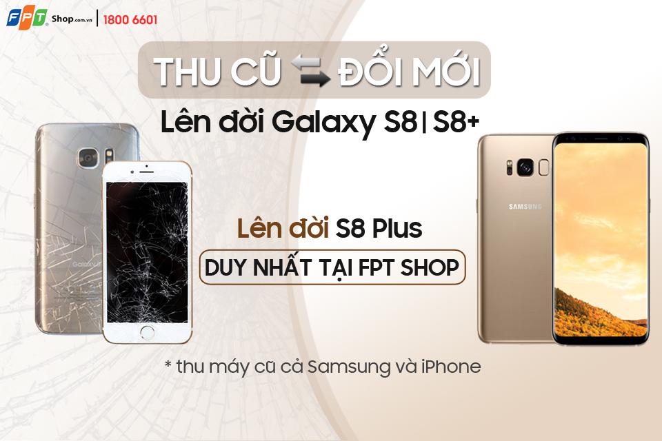 FPT Shop cho đổi iPhone / Samsung cũ lên Galaxy S8 / S8+